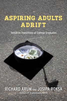 Aspiring Adults Adrift By Arum, Richard/ Roksa, Josipa