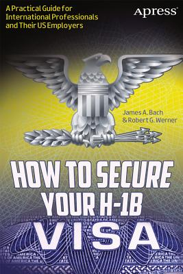 How to Secure Your H-1B Visa By Bach, James A./ Werner, Robert G.