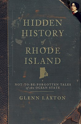 Hidden History of Rhode Island By Laxton, Glenn
