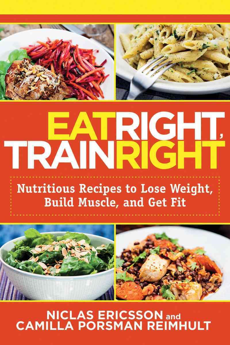 Eat Right, Train Right By Ericsson, Niclas/ Reimhult, Camilla Porsman